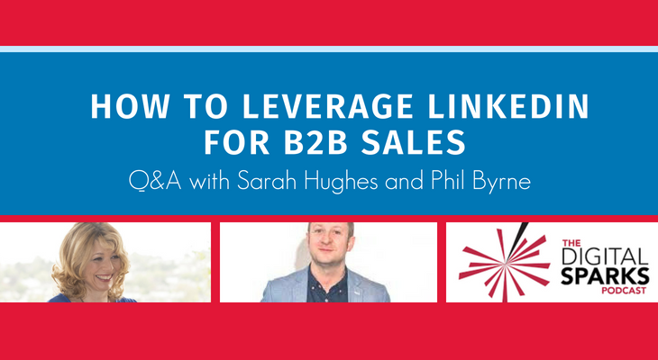 How to Leverage LinkedIn for B2B Sales: Q&A with Sarah and Phil
